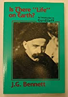 """Is There """"Life"""" on Earth: An Introduction to Gurdjieff (Bennett Books Spiritual Classic) 096219011X Book Cover"""