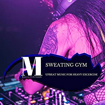 Sweating Gym - Upbeat Music For Heavy Excercise