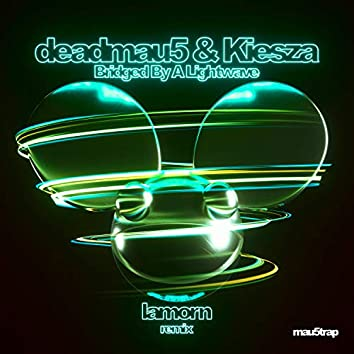 Bridged By A Lightwave (Lamorn Remix)