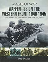 Waffen-SS on the Western Front: Rare Photographs from Wartime Archives (Images of War)