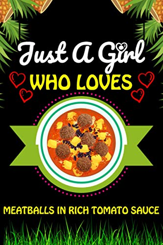 Just A Girl Who loves Meatballs in rich tomato sauce: Meatballs in rich Foods Lover Blank Lined Composition Notebook Gift For Him, Girlfriend, Girls, ... Valentine's And Birthday Funny Gift Ideas