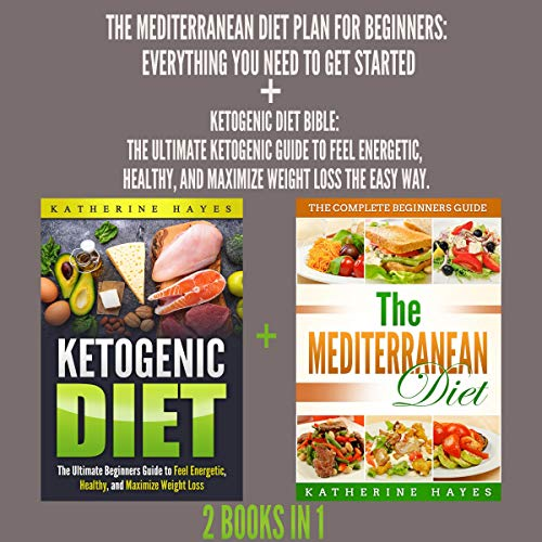 The Mediterranean Diet Plan for Beginners + Ketogenic Diet Bible 2 in 1 Bundle cover art