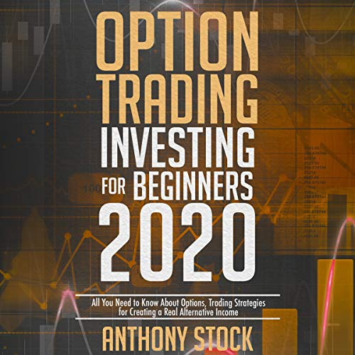 Option Trading for Beginners 2020: All You Need to Know About Options, Trading Strategies for Creating a Real Alternative Income Titelbild