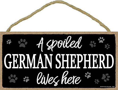 A Spoiled German Shepherd Lives Here - 5 x 10 inch Hanging Wood Sign Home Decor, Wall Art, German Shepherd Sign