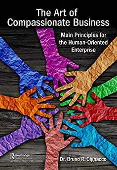 The Art of Compassionate Business: Main Principles for the Human-Oriented Enterprise by [Bruno R. Cignacco]