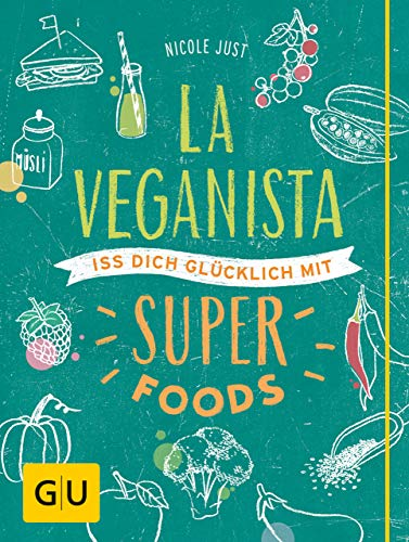 La Veganista. Iss Dich glücklich mit Superfoods (GU Autoren-Kochbücher)
