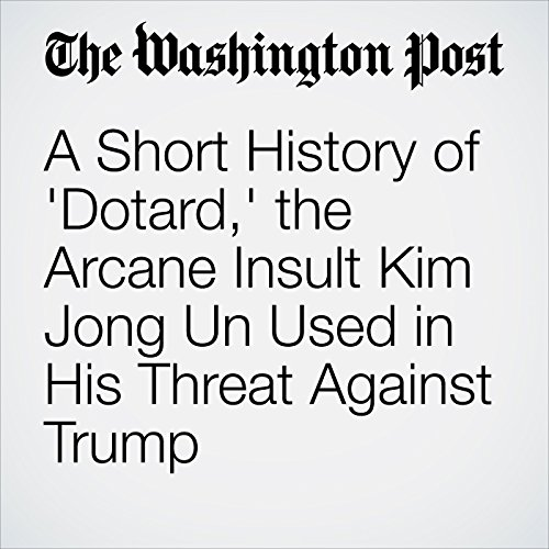 A Short History of 'Dotard,' the Arcane Insult Kim Jong Un Used in His Threat Against Trump copertina