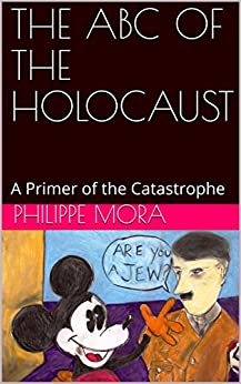 THE ABC OF THE HOLOCAUST: A Primer of the Catastrophe by [Philippe Mora]