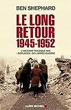 Le Long Retour 1945-1952 - L'histoire tragique des