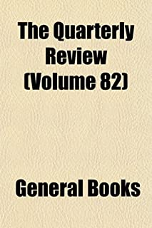 The Quarterly Review (Volume 82)