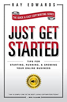 Just Get Started: Tips For Starting, Running, & Growing Your Online Business by [Ray Edwards]