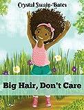 Big Hair, Don't Care - Crystal Swain-Bates