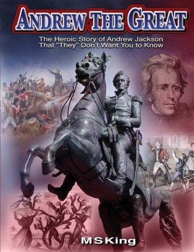 Andrew the Great: The Heroic Story of Andrew Jackson That 'They' Don't Want You to Know