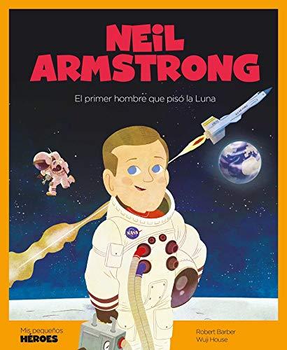 Neil Armstrong: El primer hombre que pisó la Luna: 9 (Mis pequeños héroes)