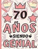70 Años Siendo Genial: Regalo de Cumpleaños 70 Años Para Mujer, Anotador o Diario Personal Mujer, Libreta de Apuntes ( 8.5'x'11 - 120 paginas )