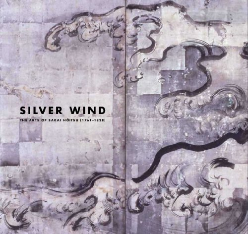Silver Wind: The Arts of Sakai Hoitsu (1761-1828) (Japan Society Series (Yale))