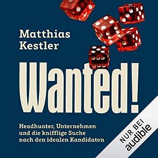 Wanted!     Headhunter, Unternehmen und die knifflige Suche nach den idealen Kandidaten              Autor:                                                                                                                                 Matthias Kestler                               Sprecher:                                                                                                                                 Michael Borgard                      Spieldauer: 7 Std. und 3 Min.     6 Bewertungen     Gesamt 4,3
