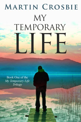 Book: My Temporary Life-Book One of the My Temporary Life Trilogy by Martin Crosbie