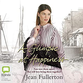 A Glimpse at Happiness     East End Nolan Family, Book 2              Written by:                                                                                                                                 Jean Fullerton                               Narrated by:                                                                                                                                 Caitlin Thorburn                      Length: 11 hrs and 56 mins     Not rated yet     Overall 0.0