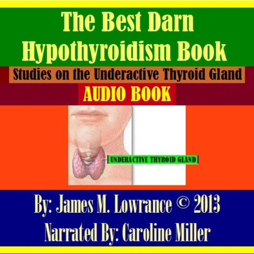 The Best Darn Hypothyroidism Book!     Studies on the Underactive Thyroid Gland              By:                                                                                                                                 James M. Lowrance                               Narrated by:                                                                                                                                 Caroline Miller                      Length: 1 hr and 28 mins     9 ratings     Overall 4.3
