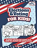 Elections and Voting For Kids! A Guided Coloring and Activity Book About the Election and Voting...