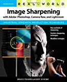 Real World Image Sharpening with Adobe Photoshop, Camera Raw, and Lightroom (2nd Edition) by Bruce...