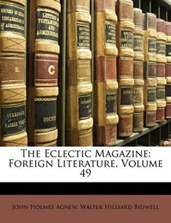 [(The Eclectic Magazine : Foreign Literature, Volume 49)] [By (author) John Holmes Agnew ] published on (March, 2010)