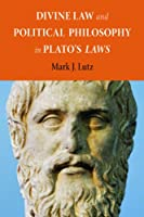 Divine Law and Political Philosophy in Plato's Laws