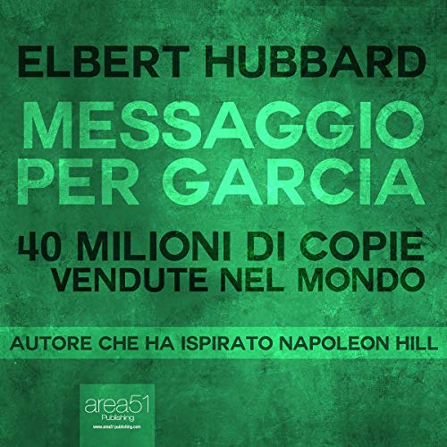 Messaggio per Garcia [Message to Garcia]                   By:                                                                                                                                 Elbert Hubbard                               Narrated by:                                                                                                                                 Fabio Farnè                      Length: 1 hr and 10 mins     Not rated yet     Overall 0.0