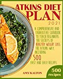 Atkins Diet Plan 2021: A Comprehensive and Exhaustive Cookbook To Teach Beginners The Secrets of Healthy Weight Loss The Atkins Way (INCLUDING 500 FAST AND EASY RECIPES)