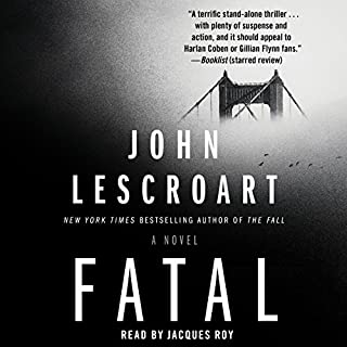 Fatal     A Novel              By:                                                                                                                                 John Lescroart                               Narrated by:                                                                                                                                 Jacques Roy                      Length: 10 hrs and 8 mins     508 ratings     Overall 4.1