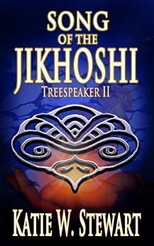 Song of the Jikhoshi (Treespeaker Book 2) by [Katie W.  Stewart]