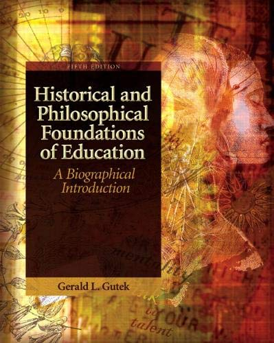 Compare Textbook Prices for Historical and Philosophical Foundations of Education: A Biographical Introduction 5 Edition ISBN 9780137152735 by Gutek, Gerald