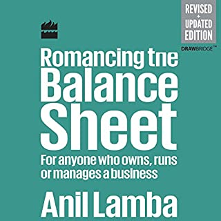 Romancing the Balance Sheet     For Anyone Who Owns, Runs or Manages a Business              Written by:                                                                                                                                 Anil Lamba                               Narrated by:                                                                                                                                 Avinash Kumar Singh                      Length: 5 hrs and 27 mins     9 ratings     Overall 4.3
