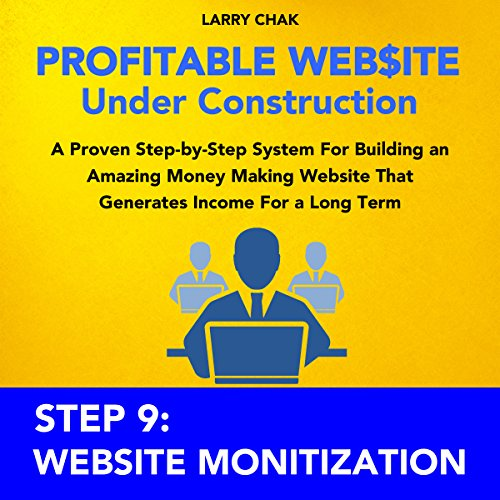 Profitable Website Under Construction - Step 9: Website Monetization audiobook cover art