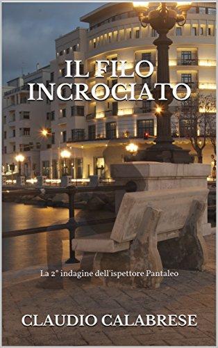 IL FILO INCROCIATO: La 2° indagine dell'ispettore Pantaleo (LE AVVINCENTI INDAGINI DELL'ISPETTORE ANDREA PANTALEO)