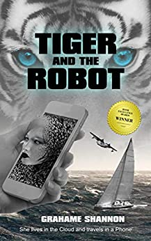 Tiger and the Robot: She lives in the cloud and travels in a phone by [Grahame Shannon]