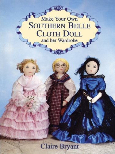 Make Your Own Southern Belle Cloth Doll and Her Wardrobe (English Edition)