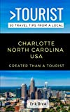 Greater Than a Tourist- Charlotte North Carolina USA: 50 Travel Tips from a Local