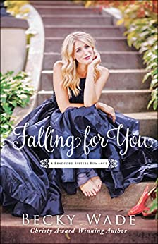 Falling for You (A Bradford Sisters Romance Book #2) by [Becky Wade]