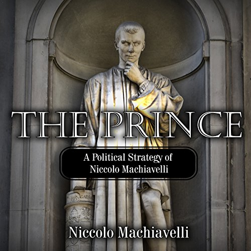 The Prince: A Political Strategy of Niccolo Machiavelli                   Written by:                                                                                                                                 Niccolo Machiavelli                               Narrated by:                                                                                                                                 Carson Beck                      Length: 2 hrs and 42 mins     Not rated yet     Overall 0.0