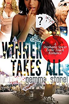 Winner Takes All (Stephanie Spicer Erotic Touch Romance Book 2) by [Gemma Stone]