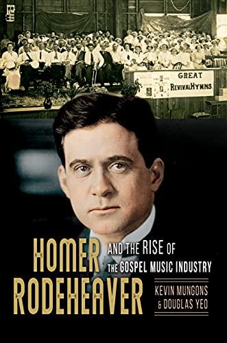 Homer Rodeheaver and the Rise of the Gospel Music Industry (Music in American Life Book 1)