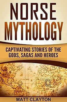 Norse Mythology: Captivating Stories of the Gods, Sagas and Heroes (Norse Mythology - Egyptian Mythology - Greek Mythology Book 1) by [Matt Clayton]