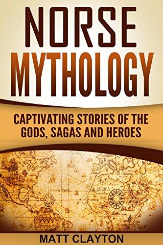 Norse Mythology: Captivating Stories of the Gods, Sagas and Heroes (Norse Mythology - Egyptian Mythology - Greek Mythology Book 1)