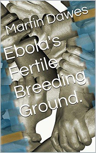 Ebola's Fertile Breeding Ground. (English Edition)