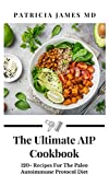 Thе Ultіmаtе AIP Cооkbооk: 120+ Recipes For The Paleo Autoimmune Protocol Diet (English Edition)