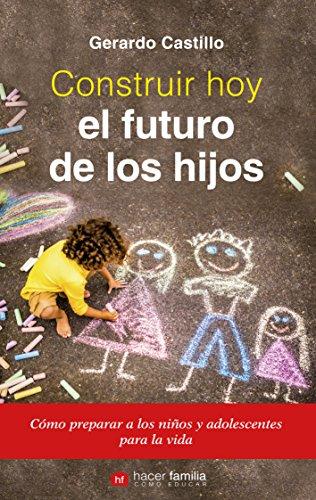 Construir hoy el futuro de los hijos (Hacer Familia nº 16)