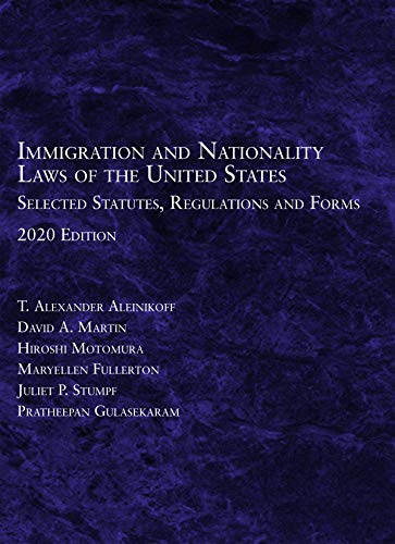 Compare Textbook Prices for Immigration and Nationality Laws of the United States: Selected Statutes, Regulations and Forms, 2020 2020 Edition ISBN 9781684679690 by Aleinikoff, T. Alexander,Martin, David A.,Motomura, Hioshi,Fullerton, Maryellen,Stumpf, Juliet P.,Gulasekaram, Pratheepan