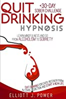 Quit Drinking Hypnosis: Learn Mindfulness and Go from Alcoholism to Sobriety - Quit Drinking For Ever, Recover from Alcohol Addiction and Start a New Life + 30-Day Sober Challenge